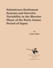 Subsistence-Settlement Systems and Intersite Variability in the Moriso Phase of the Early Jomon Period of Japan - Book