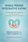 Whole Person Integrative Eating : A Breakthrough Dietary Lifestyle to Treat the Root Causes of Overeating, Overweight, and Obesity - Book