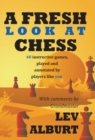 A Fresh Look at Chess : 40 Instructive Games, Played and Annotated by Players Like You - Book