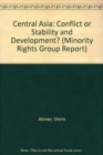 Central Asia : Conflict or Stability and Development? - Book
