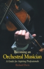 Becoming an Orchestral Musician : A Guide for Aspiring Professionals - Book