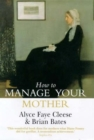How to Manage Your Mother : 10 Steps to a Better Relationship - Book