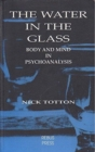 The Water in the Glass : Body and Mind in Psychoanalysis - Book