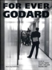 For Ever Godard : The Work of Jean-Luc Godard 1950 to the Present - Book
