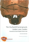The City Bunhill Burial Ground, Golden Lane, London : Excavations at South Islington Schools, 2006 - Book