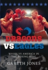 Dragons vs Eagles : Wales vs America in the Boxing Ring - Book