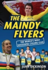 The Maindy Flyers : The World's Most Successful Cycling Club - Book
