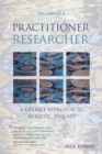 Becoming a Practitioner-Researcher : A Gestalt Approach to Holistic Inquiry - Book