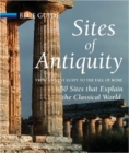 Sites of Antiquity : From Ancient Egypt to the Fall of Rome, 50 Sites That Explain the Classical World - Book