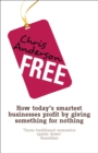 Free : How today's smartest businesses profit by giving something for nothing - Book