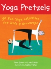 Yoga Pretzels : 50 Fun Yoga Activities for Kids and Grownups - Book