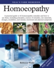 Homoeopathy : A Practical Guide to 62 Homoeopathic Remedies and How to Use Them, Including Principles, Sources of Remedies, Raw Materials, Dosages, Modalities, and Mental, Emotional and Physical Sympt - Book