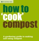 How to 'Cook' Compost : A Gardening Guide to Making and Using Compost - Book