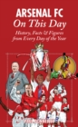 Arsenal on This Day : History, Facts and Figures from Every Day of the Year - Book