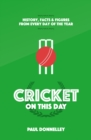 Cricket On This Day : History, Facts and Figures from Every Day of the Year - Book