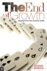 The End of Growth : Adapting to Our New Economic Reality - Book