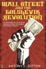 Wall Street and the Bolshevik Revolution : The Remarkable True Story of the American Capitalists Who Financed the Russian Communists - Book