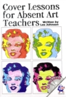 Cover Lessons for Absent Art Teachers : Art Projects for Absent Students - Book