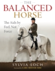 The Balanced Horse : The Aids By Feel, Not Force - eBook