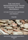 The Ancient Mediterranean Trade in Ceramic Building Materials: A Case Study in Carthage and Beirut - Book