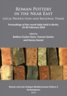 Roman Pottery in the Near East: Local Production and Regional Trade : Proceedings of the round table held in Berlin, 19-20 February 2010 - Book