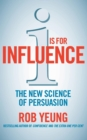 I is for Influence : The new science of persuasion - Book