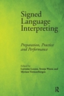 Signed Language Interpreting : Preparation, Practice and Performance - Book