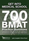Get into Medical School - 700 BMAT Practice Questions : With Contributions from Official BMAT Examiners and Past BMAT Candidates - Book