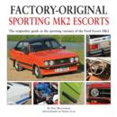 Factory-original Sporting Mk2 Escorts : The Originality Guide to the Sporting Versions of Ford's Escort Mk2, from 1975 to 1980, Including the Sport, Mexico, RS1800 and RS2000 - Book