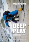 Deep Play : Climbing the world's most dangerous routes - eBook