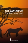 Joy Adamson - The Searching Spirit : The Extraordinary Life of the Author of Born Free and Her Passion and Dedication to Preserve Wild Life in the Wild - Book