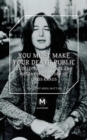You Must Make Your Death Public : A Collection of Texts and Media on the Work of Chris Kraus - Book