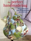 The Perfect Handmade Bag : Recycle and Reuse to Make 35 Beautiful Totes, Purses and More - Book