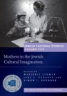 Mothers in the Jewish Cultural Imagination : Jewish Cultural Studies, Volume 5 - Book