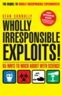 Wholly Irresponsible Exploits : 65 Ways to Muck About with Science - Book
