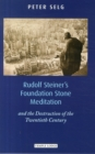 Rudolf Steiner's Foundation Stone Meditation : and the Destruction of the Twentieth Century - Book