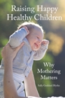 Raising Happy Healthy Children : Why Mothering Matters - Book