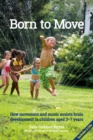 Born to Move : How movement and music assist brain development in children aged 3-7 years - Book