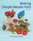 Making Simple Needle Felts : Forty Seasonal Projects - Book