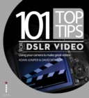 101 Top Tips for DSLR Video : Using your camera to make great videos - eBook