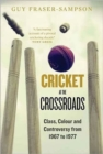 Cricket at the Crossroads : Class, Colour and Controversy from 1967 to 1977 - Book