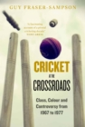 Cricket at the Crossroads : Class, Colour and Controversy from 1967 to 1977 - eBook