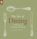 The Art of Dining : The History of Cooking and Eating - Book