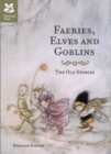 Faeries, Elves and Goblins : The Old Stories and fairy tales - Book
