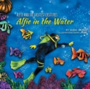 Alfie and the Greatest Creatures : Alfie in the Water - Book