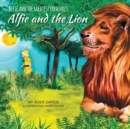 Alfie and the Greatest Creatures : Alfie and the Lion - Book