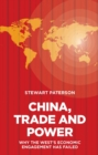 China, Trade and Power : Why the West's Economic Engagement Has Failed - Book