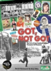 Got, Not Got : The A-Z of Lost Football Cultures, Treasures and Pleasures - Book