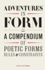 Adventures in Form : A Compendium of Poetic Forms, Rules & Constraints - Book
