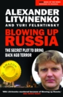 Blowing up Russia : The Secret Plot to Bring Back KGB Power - eBook